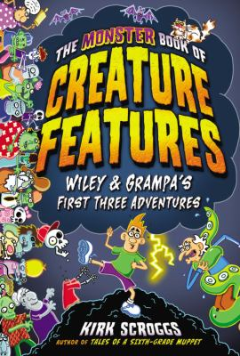 The monster book of creature features : Wiley & Grampa's first three adventures