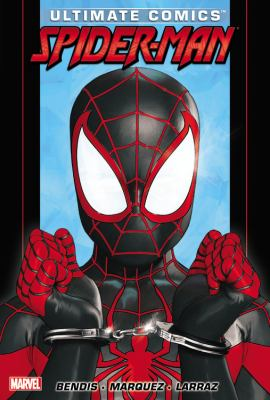 Ultimate comics Spider-Man. [Vol. 3] / writer, Brian Michael Bendis ; artists, David Marquez (#11-15 & #18) & Pepe Larraz (#16-17) ; color artist, Justin Ponsor ; letterer, VC's Cory Petit.