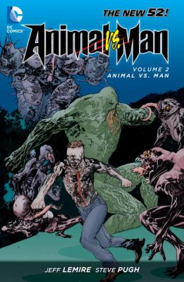Animal Man. Volume 2, Animal vs. man / Jeff Lemire, writer ; Steve Pugh, Travel Foreman, Timothy Green II, Alberto Ponticelli, pencillers.