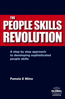 The people skills revolution : a step by step approach to developing sophisticated people skills