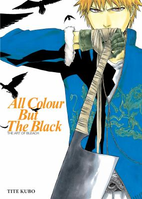 All colour but the black : the art of bleach / created by Tite Kubo.