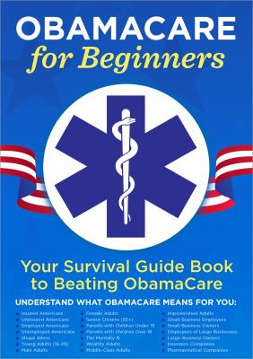 ObamaCare for beginners : [your survival guide book to beating ObamaCare].