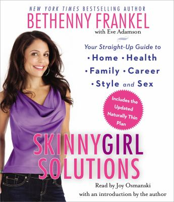 Skinnygirl solutions [your straight-up guide to home, health, family, career, style, and sex]