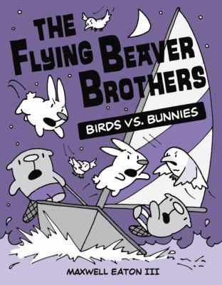 The flying beaver brothers : birds vs. bunnies