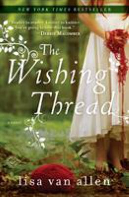 The wishing thread : a novel / Lisa Van Allen.