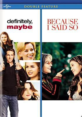 Definitely, maybe /Because I said so