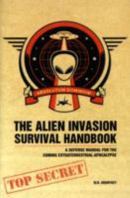 The alien invasion survival handbook : a defense manual for the coming extraterrestrial apocalypse