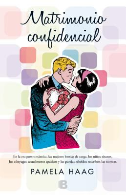 Matrimonio confidencial / Pamela Haag ; traducción de Javier Guerrero.