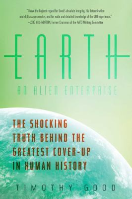 Earth : an alien enterprise: the shocking truth behind the greatest cover-up in human history