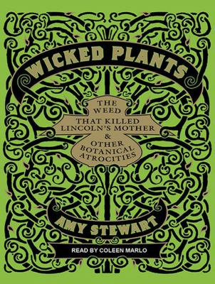 Wicked plants [the weed that killed Lincoln's mother & other botanical atrocities]