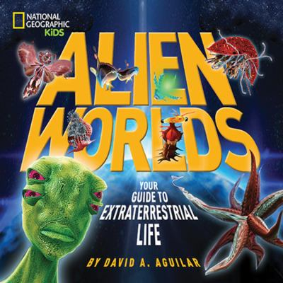 Alien worlds : your guide to extraterrestrial life