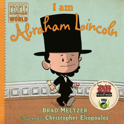 I am Abraham Lincoln / Brad Meltzer ; illustrated by Christopher Eliopoulos.