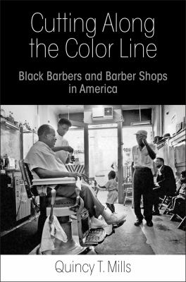 Cutting along the color line : Black barbers and barber shops in America