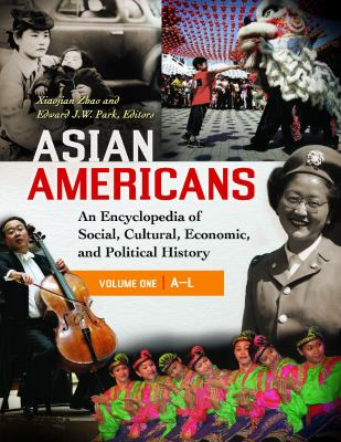 Asian Americans : an encyclopedia of social, cultural, economic, and political history