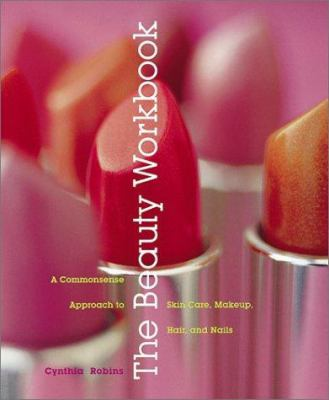 The beauty workbook : a commonsense approach to skin care, makeup, hair, and nails