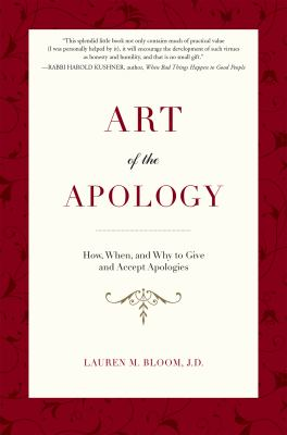 Art of the apology : how, when, and why to give and accept apologies