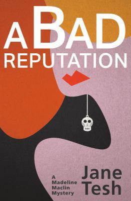 A bad reputation : a Madeline Maclin mystery / Jane Tesh.