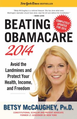 Beating Obamacare 2014 : avoid the landmines and protect your health, income, and freedom
