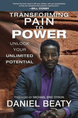 Transforming pain to power : unlock your unlimited potential