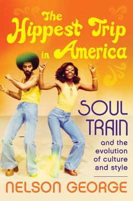 The hippest trip in America : Soul Train and the evolution of culture and style