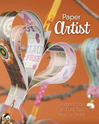 Paper artist : creations kids can fold, tear, wear, or share