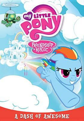 My little pony, friendship is magic. A dash of awesome.