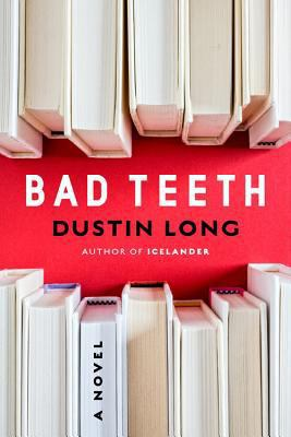 Bad teeth : a novel / Dustin Long.