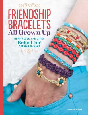 Friendship bracelets all grown up hemp, floss, and other boho chic designs to make