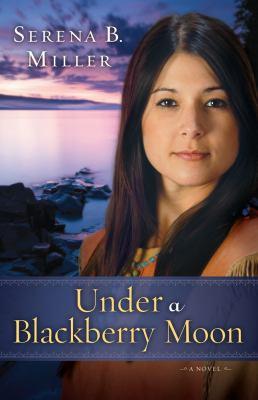 Under a blackberry moon / Serena B. Miller.