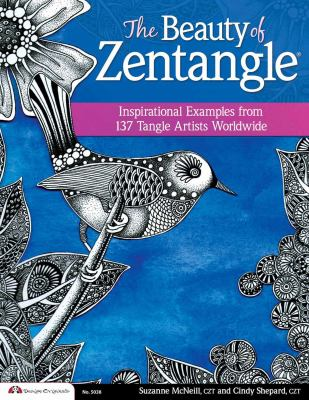 The beauty of zentangle : inspirational examples from 137 tangle artists worldwide