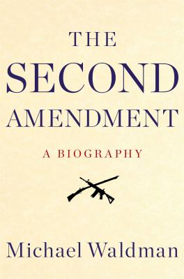 The Second Amendment : a biography