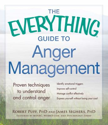 The everything guide to anger management : proven techniques to understand and control anger