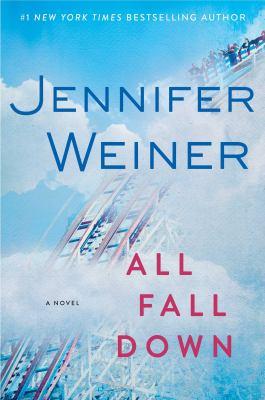 All fall down : a novel / Jennifer Weiner.