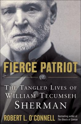 Fierce patriot : the tangled lives of William Tecumseh Sherman