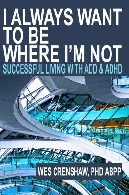 I always want to be where I'm not : successful living with ADD and ADHD