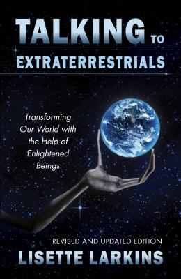 Talking to extraterrestrials : transforming our world with the help of enlightened beings