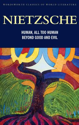 Human, all-too-human : parts 1 and 2 ; Beyond good and evil