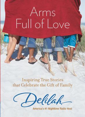 Arms full of love : inspiring true stories that celebrate the gift of family