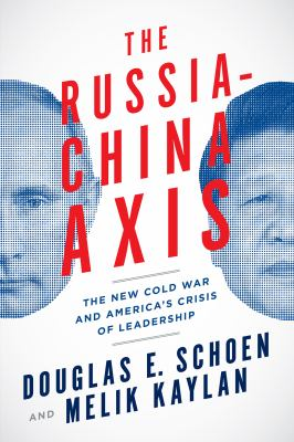 The Russia-China axis : the new cold war and America's crisis of leadership