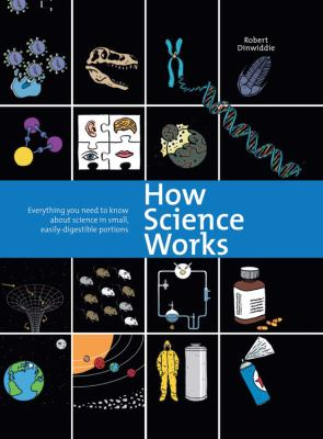 How science works : everything you need to know about science in small, easily-digestible portions