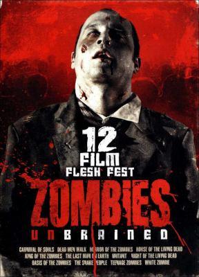 Zombies unbrained : 12 film flesh fest.