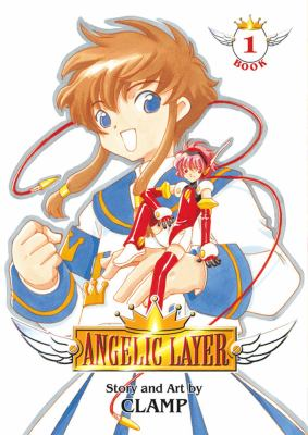 Angelic layer / story and art by CLAMP ; [editor, Carl Gustav Horn ; original translation by Anita Sengupta ; lettering and retouch by John Clark].