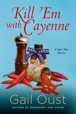Kill 'em with cayenne : a spice shop mystery