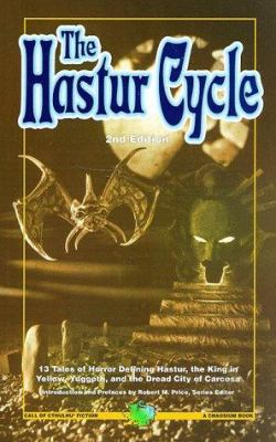 The Hastur cycle : tales that created and defined dread Hastur, the King in yellow, nighted Yuggoth, and dire Carcosa