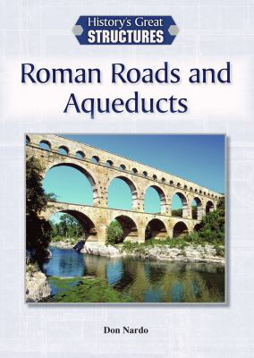 Roman roads and aqueducts / by Don Nardo.