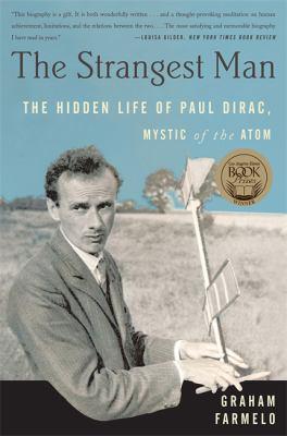 The strangest man : the hidden life of Paul Dirac, mystic of the atom
