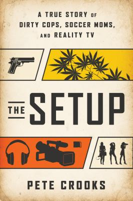 The setup : a true story of dirty cops, soccer moms, and reality TV