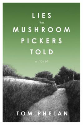 Lies the mushroom pickers told : a novel