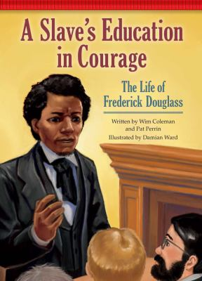 A slave's education in courage : a play about Frederick Douglass