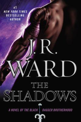 The shadows : a novel of the Black Dagger Brotherhood / J.R. Ward.